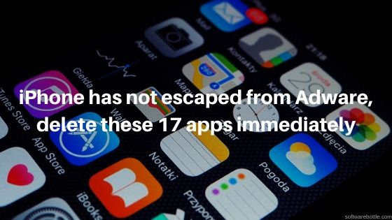 iPhone has not escaped from Adware, delete these 17 apps immediately