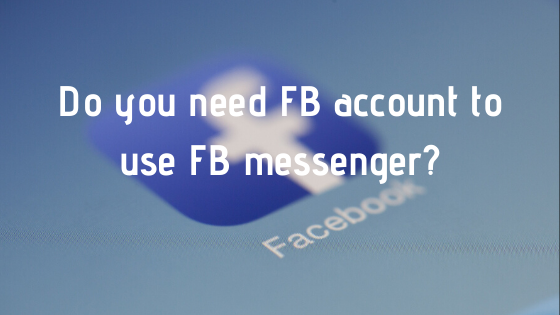 Do you need FB account to use FB messenger