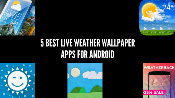 Best live weather wallpaper apps for android