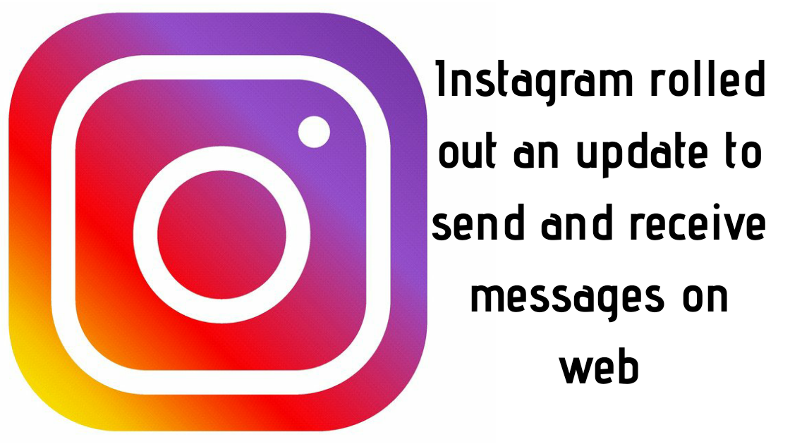 Instagram rolled out an update to send and receive messages on web
