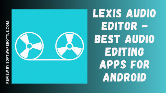 Lexis audio editor - best audio editing apps for Android - softwarebottle
